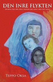 Den inre flykten : en resa till dig själv genom dig själv med dig själv