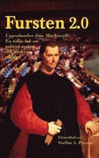 Fursten 2.0 : uppenbarelser fr�n Machiavelli, en tidl�s bok om politisk makt i den moderna v�rlden (inbunden)
