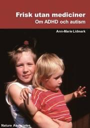Frisk utan mediciner : om ADHD och autism.