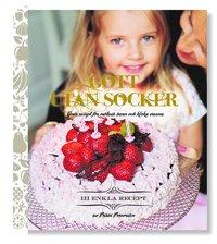 Gott utan socker : goda recept f�r os�tade barn och kloka vuxna (inbunden)