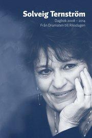 Solveig Terntröm : dagbok 2008-2014 – från Dramaten till Riksdagen