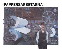Pappersarbetarna : Pappers avd 50 i Kvarnsveden 1914-2014 (inbunden)