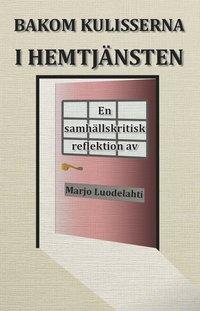 Bakom kulisserna i hemtj�nsten : en samh�llskritisk reflektion (h�ftad)