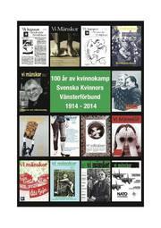 100 år av kvinnokamp Svenska Kvinnors Vänsterförbund 1914-2014