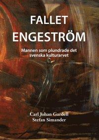 Fallet Engeström : mannen som plundrade det svenska kulturarvet (inbunden)