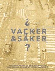 Vacker & säker : en undersökning av relationen mellan gestaltning och säkerhet i urban trafikmiljö
