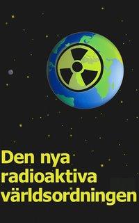 Den nya radioaktiva v�rldsordningen  (e-bok)