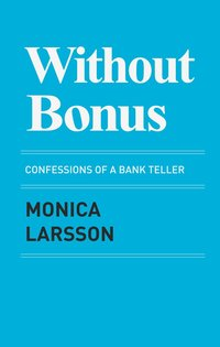 Without bonus : confessions of a bank teller