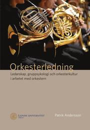 Orkesterledning. Ledarskap gruppsykologi och orkesterkultur i arbetet med orkestern