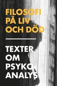 Filosofi p� liv och d�d : texter om psykoanalys (pocket)