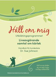Håll om mig : utbildningsprogrammet – livsavgörande samtal om kärlek
