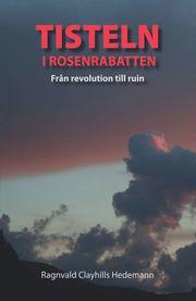 Tisteln i rosenrabatten : från revolution till ruin