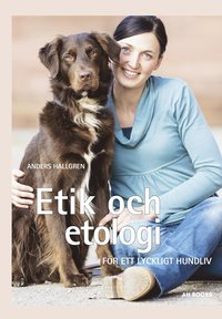 Etik och etologi : f�r ett lyckligt hundliv (pocket)