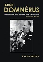 Arne Domnérus : tidsbilder med Arne Domnérus egna kommentarer – med diskografi 1941-2006