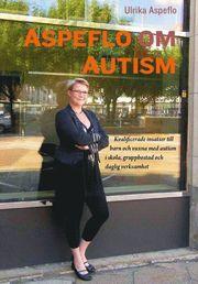 Aspeflo om autism : Kvalificerade insatser till barn och vuxna med autism i skola gruppbostad och daglig verksamhet