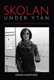 Skolan under ytan : en bok om arbetssituationen inom svensk skola