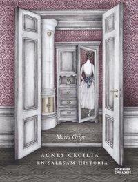 Agnes Cecilia - en s�llsam historia (inbunden)