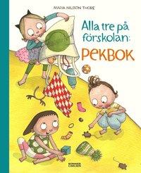 Alla tre på förskolan : pekbok / Maria Nilsson Thore