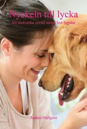 Nyckeln till lycka : att motverka social stress hos hundar