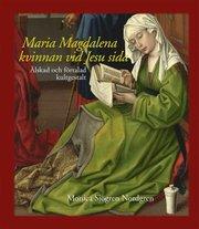 Maria Magdalena – kvinnan vid Jesu sida : älskad och förtalad kultgestalt