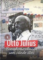 Otto Julius : svenskamerikanen som vände åter