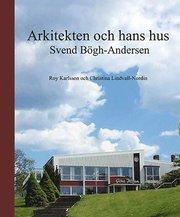 Svend Bögh-Andersen : arkitekten och hans hus