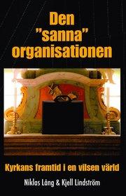 Den sanna organisationen : kyrkan framtid i en vilsen värld