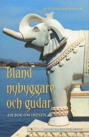 Bland nybyggare och gudar : en bok om Indien