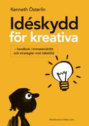 Idéskydd för kreativa : – handbok i immaterialrätt och strategier mot idéstöld