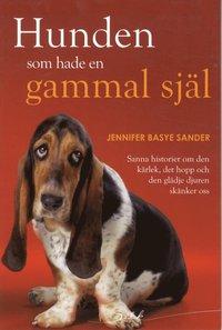 Hunden som hade en gammal sj�l : sanna historier om den k�rlek, det hopp och den gl�dje djuren sk�nker oss (h�ftad)