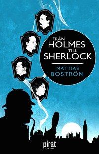 Fr�n Holmes till Sherlock (inbunden)