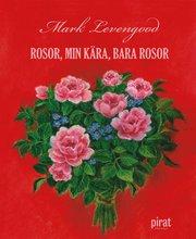 Rosor, min k�ra, bara rosor (inbunden)