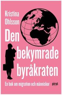 Den bekymrade byr�kraten : en bok om migration och m�nniskor (inbunden)