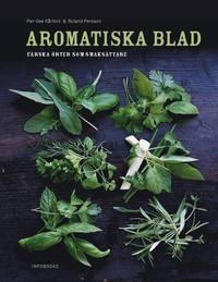 Aromatiska blad : en bok om färska örter i maten (inbunden)
