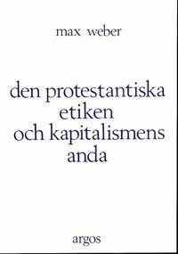 Den protestantiska etiken och kapitalismens anda (h�ftad)
