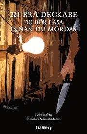 221 Bra deckare du bör läsa innan du mördas : Boktips från Svenska Deckarakademin (häftad)