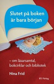 Slutet på boken är bara början : om läsarsamtal bokcirklar och bibliotek