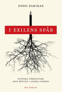 I exilens sp�r : svenska f�rfattare med r�tter i andra l�nder (inbunden)