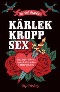 K�rlek, kropp, sex : att arbeta med erotisk litteratur i klassrummet (e-bok)