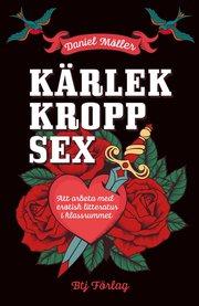 Kärlek kropp sex : att arbeta med erotisk litteratur i klassrummet