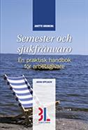 Semester & sjukfr�nvaro : en praktisk handbok f�r arbetsgivare (h�ftad)
