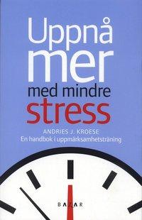 Uppn� mer med mindre stress : en handbok i uppm�rksamhetstr�ning (h�ftad)