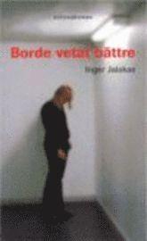 Borde vetat b�ttre : Kriminalroman (pocket)