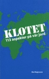 Klotet : 113 aspekter på vår jord (häftad)