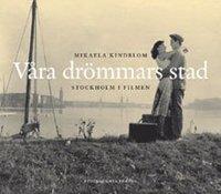 V�ra dr�mmars stad : Stockholm i filmen (inbunden)