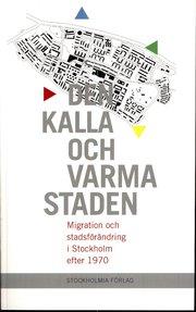 Den kalla och varma staden : migration och stadsf�r�ndring i Stockholm efter 1970 (h�ftad)