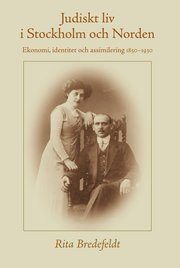 Judiskt liv i Stockholm och Norden : ekonomi identitet och assimilering 1850-1930