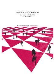Andra Stockholm : plats liv och identitet i storstaden