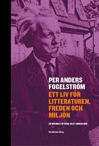 Per Anders Fogelstr�m : ett liv f�r litteraturen, freden och milj�n (inbunden)