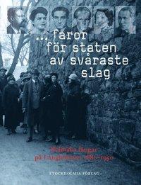 ... faror för staten av svåraste slag : politiska fångar på Långholmen 1880-1950 (inbunden)
